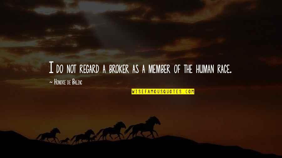 Honore De Balzac Quotes By Honore De Balzac: I do not regard a broker as a