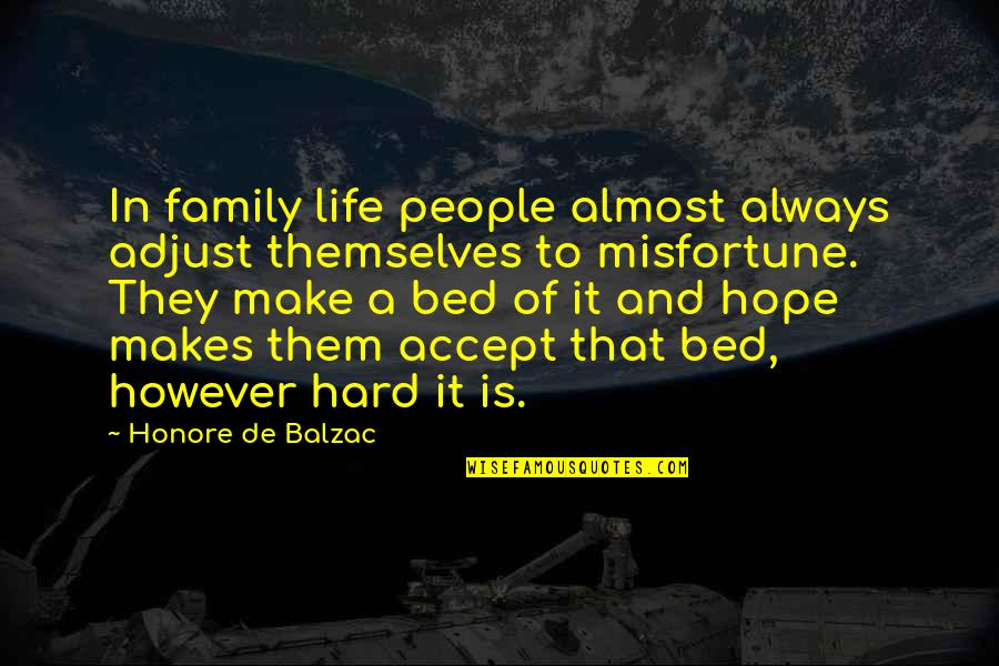 Honore De Balzac Quotes By Honore De Balzac: In family life people almost always adjust themselves