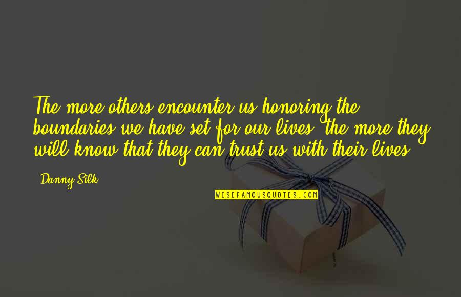 Honoring Others Quotes By Danny Silk: The more others encounter us honoring the boundaries