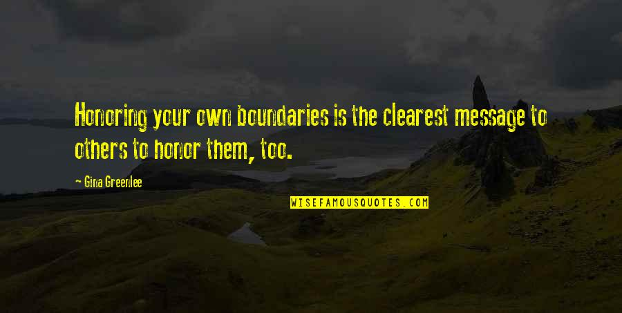 Honoring Others Quotes By Gina Greenlee: Honoring your own boundaries is the clearest message