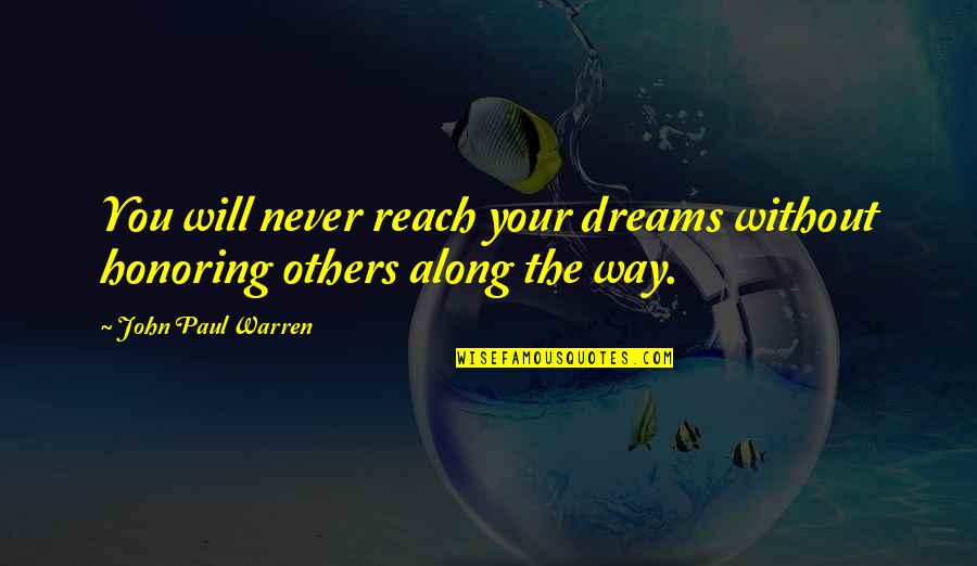 Honoring Others Quotes By John Paul Warren: You will never reach your dreams without honoring