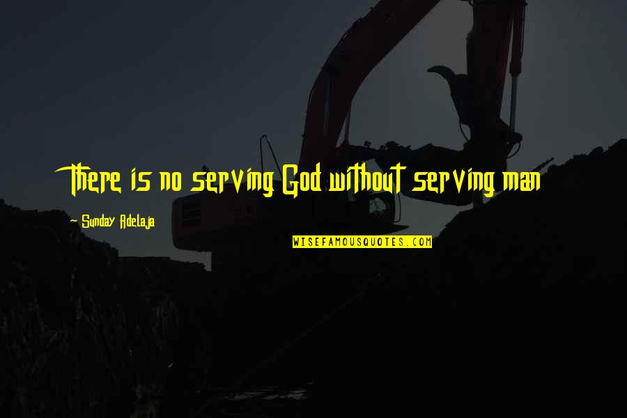 Honoring Others Quotes By Sunday Adelaja: There is no serving God without serving man