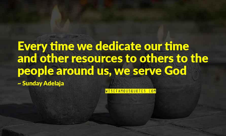 Honoring Others Quotes By Sunday Adelaja: Every time we dedicate our time and other