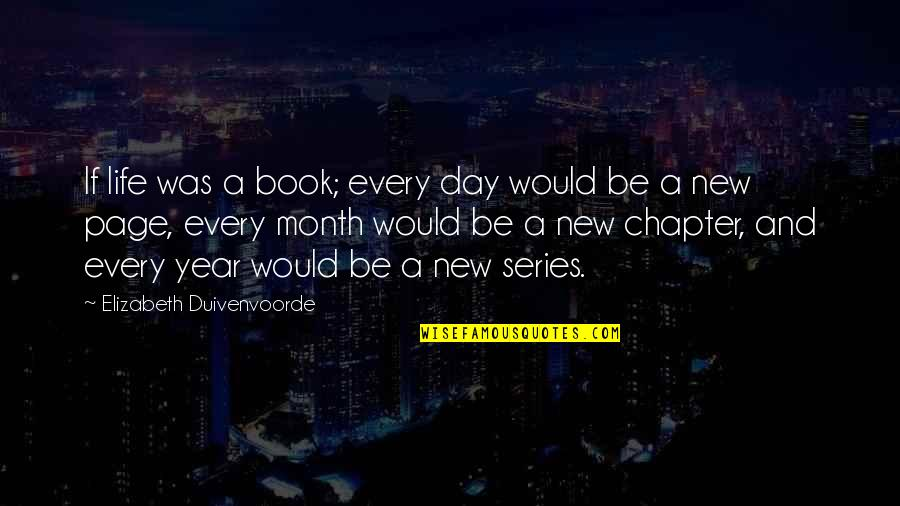 Honoring Someone Who Has Passed Quotes By Elizabeth Duivenvoorde: If life was a book; every day would