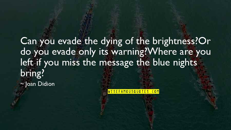 Honoring Someone Who Has Passed Quotes By Joan Didion: Can you evade the dying of the brightness?Or