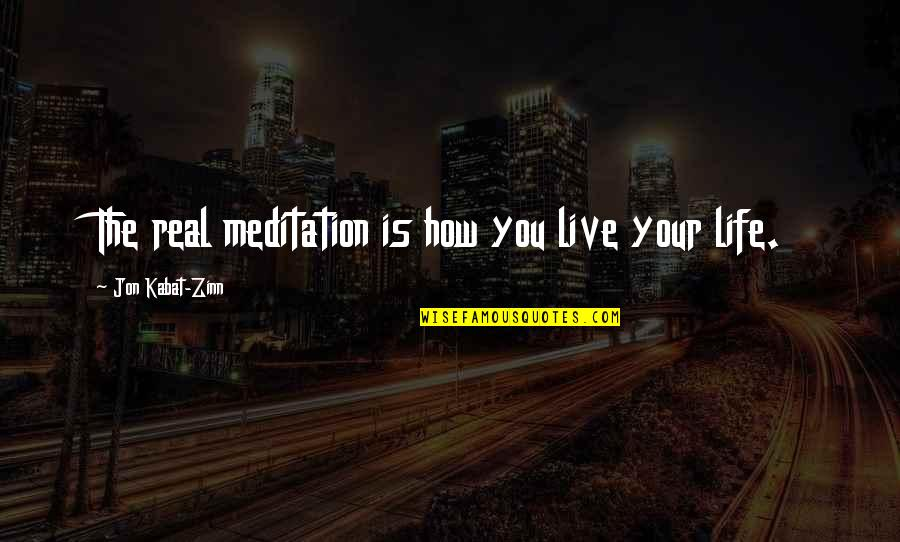 Honoring Someone Who Has Passed Quotes By Jon Kabat-Zinn: The real meditation is how you live your