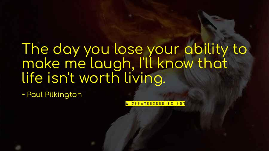 Honoring Someone Who Has Passed Quotes By Paul Pilkington: The day you lose your ability to make