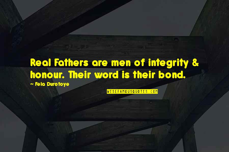 Honour And Integrity Quotes By Fela Durotoye: Real Fathers are men of integrity & honour.