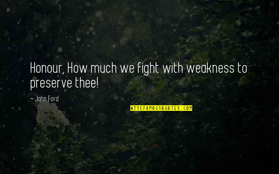 Honour And Integrity Quotes By John Ford: Honour, How much we fight with weakness to