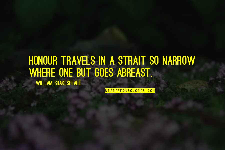 Honour And Integrity Quotes By William Shakespeare: Honour travels in a strait so narrow Where