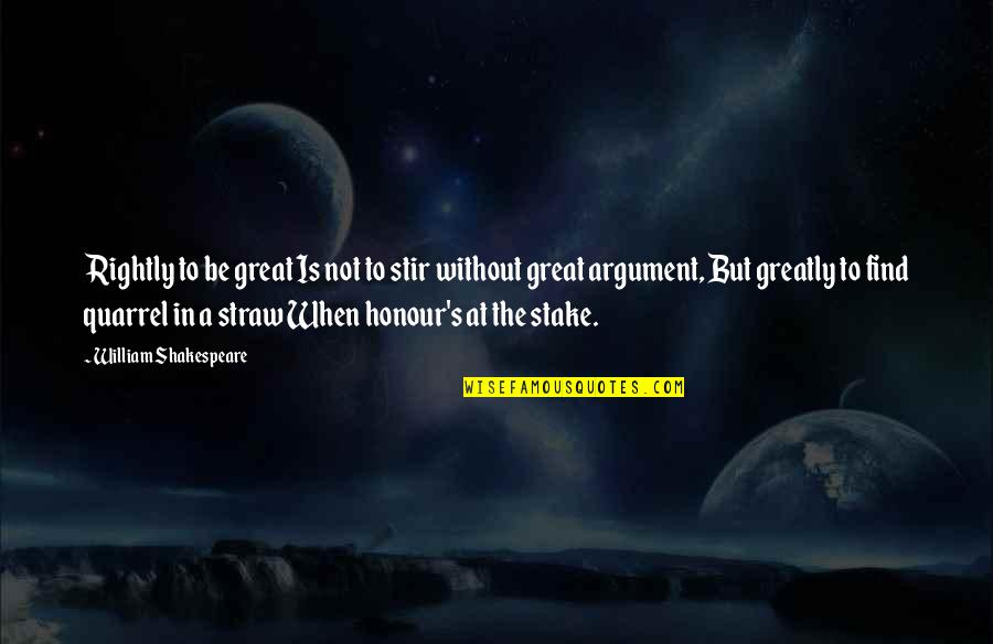 Honour And Integrity Quotes By William Shakespeare: Rightly to be great Is not to stir