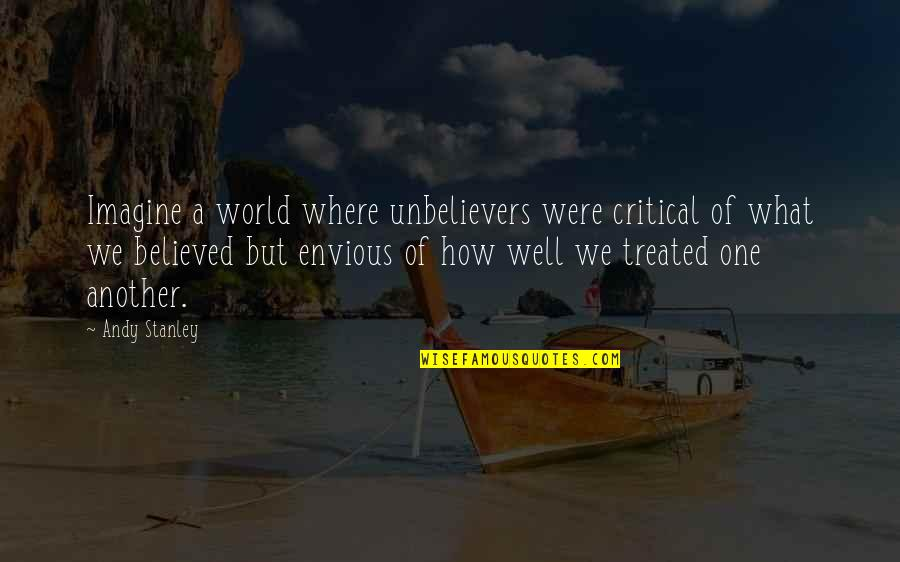 Honour To Know You Quotes By Andy Stanley: Imagine a world where unbelievers were critical of
