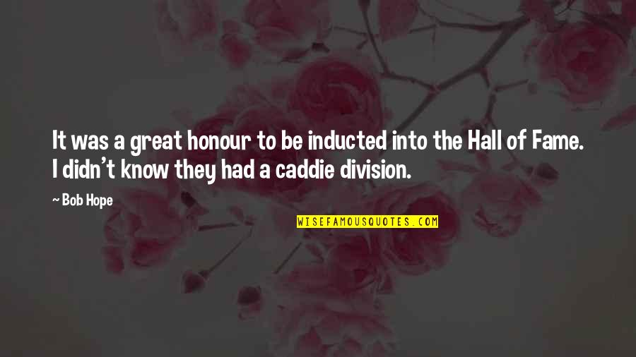 Honour To Know You Quotes By Bob Hope: It was a great honour to be inducted