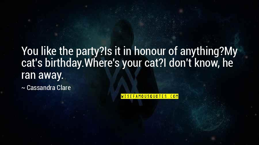Honour To Know You Quotes By Cassandra Clare: You like the party?Is it in honour of
