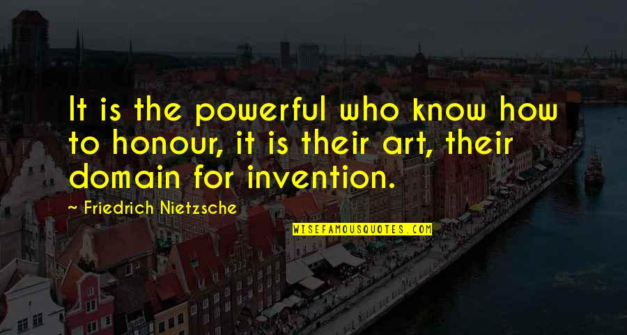 Honour To Know You Quotes By Friedrich Nietzsche: It is the powerful who know how to