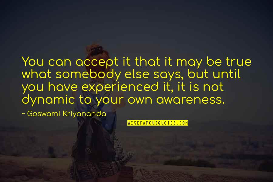 Honour To Know You Quotes By Goswami Kriyananda: You can accept it that it may be