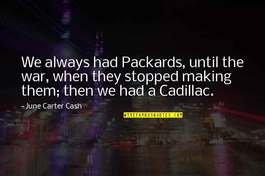 Honour To Know You Quotes By June Carter Cash: We always had Packards, until the war, when