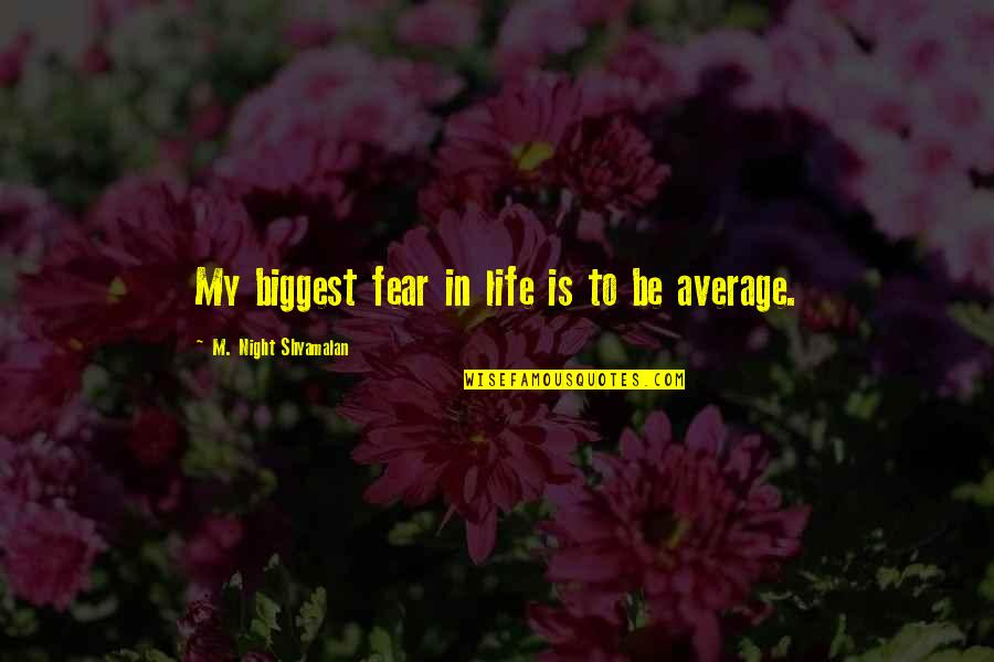 Honour To Know You Quotes By M. Night Shyamalan: My biggest fear in life is to be