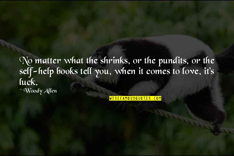 Honour To Know You Quotes By Woody Allen: No matter what the shrinks, or the pundits,