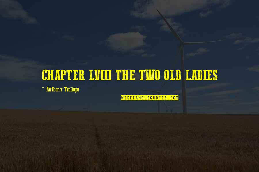 Hooped Quotes By Anthony Trollope: CHAPTER LVIII THE TWO OLD LADIES