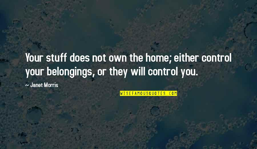 Hooped Quotes By Janet Morris: Your stuff does not own the home; either