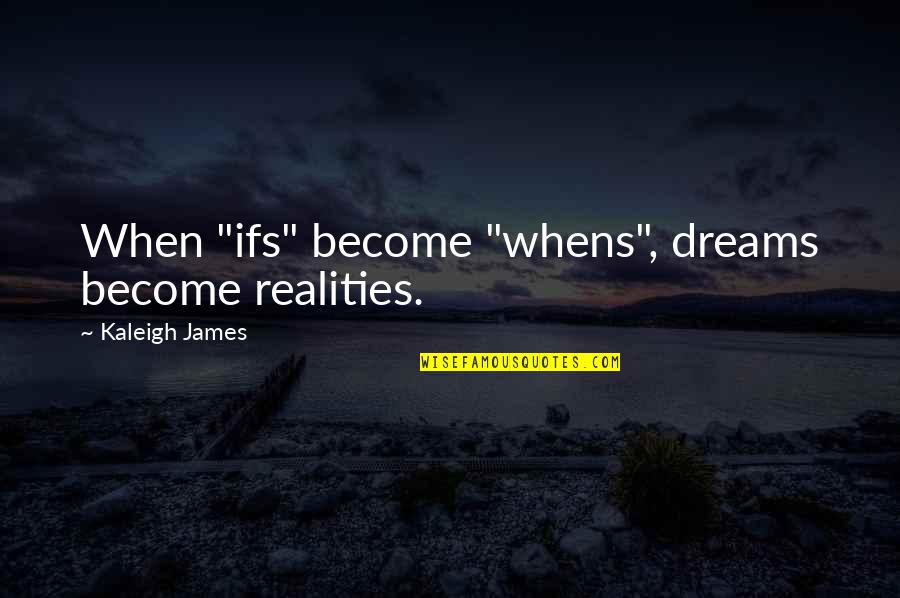 """Hooped Quotes By Kaleigh James: When """"ifs"""" become """"whens"""", dreams become realities."""