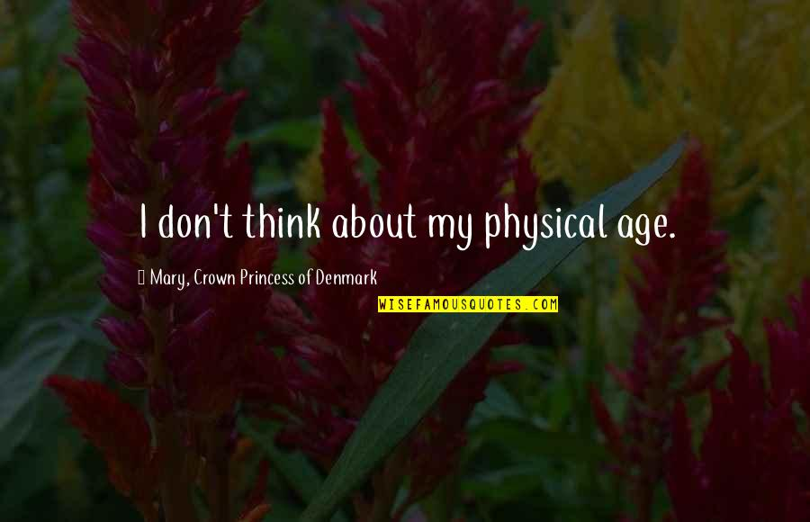 Hooped Quotes By Mary, Crown Princess Of Denmark: I don't think about my physical age.