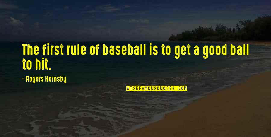 Hooped Quotes By Rogers Hornsby: The first rule of baseball is to get