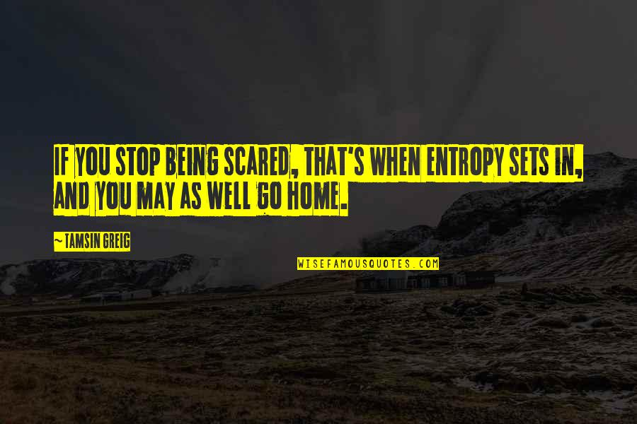 Hooped Quotes By Tamsin Greig: If you stop being scared, that's when entropy