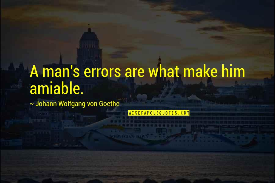 Hoopy Quotes By Johann Wolfgang Von Goethe: A man's errors are what make him amiable.