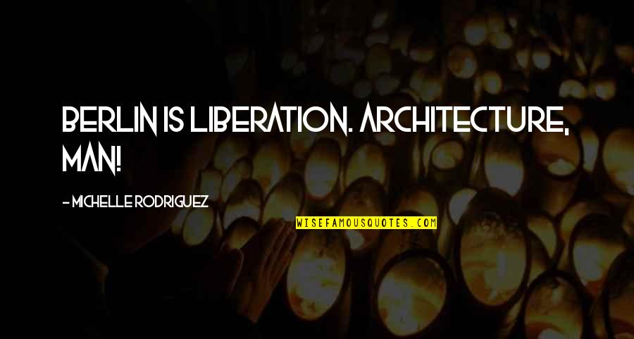 Hoopy Quotes By Michelle Rodriguez: Berlin is liberation. Architecture, man!