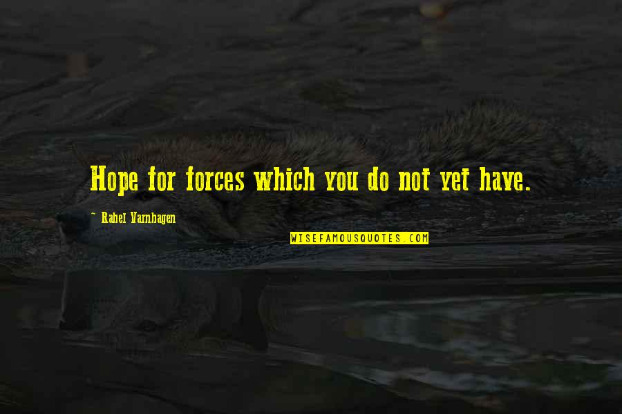 Hoopy Quotes By Rahel Varnhagen: Hope for forces which you do not yet