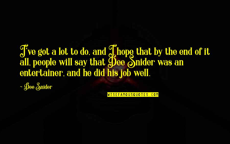 Hope All Is Well At Your End Quotes By Dee Snider: I've got a lot to do, and I