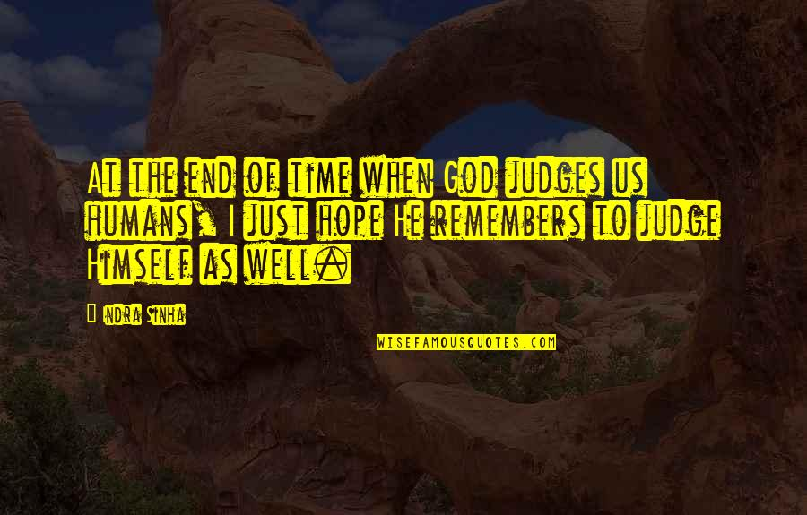 Hope All Is Well At Your End Quotes By Indra Sinha: At the end of time when God judges