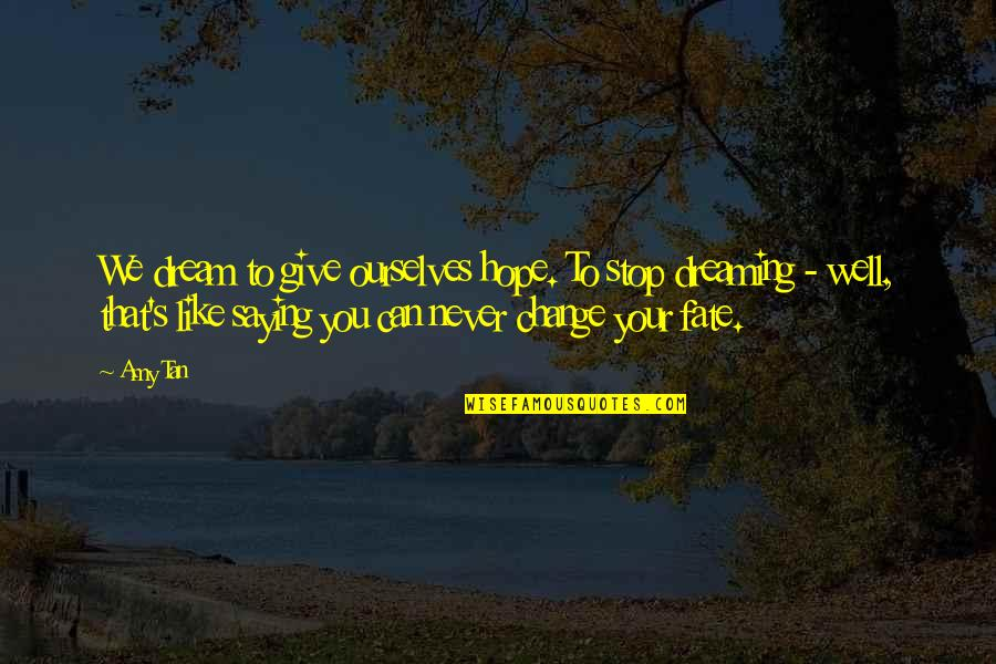 Hope All Is Well Quotes By Amy Tan: We dream to give ourselves hope. To stop