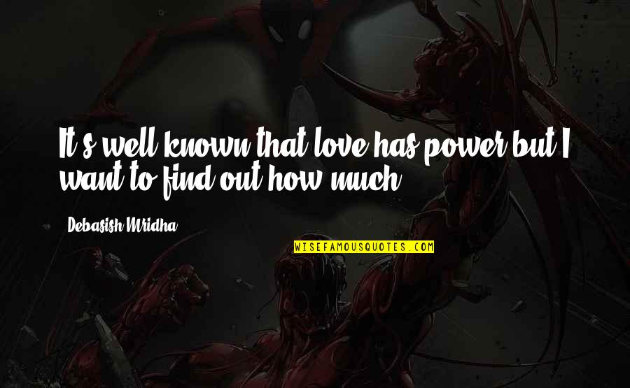 Hope All Is Well Quotes By Debasish Mridha: It's well known that love has power but