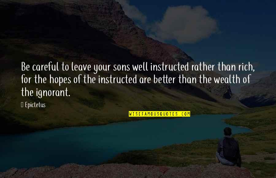 Hope All Is Well Quotes By Epictetus: Be careful to leave your sons well instructed