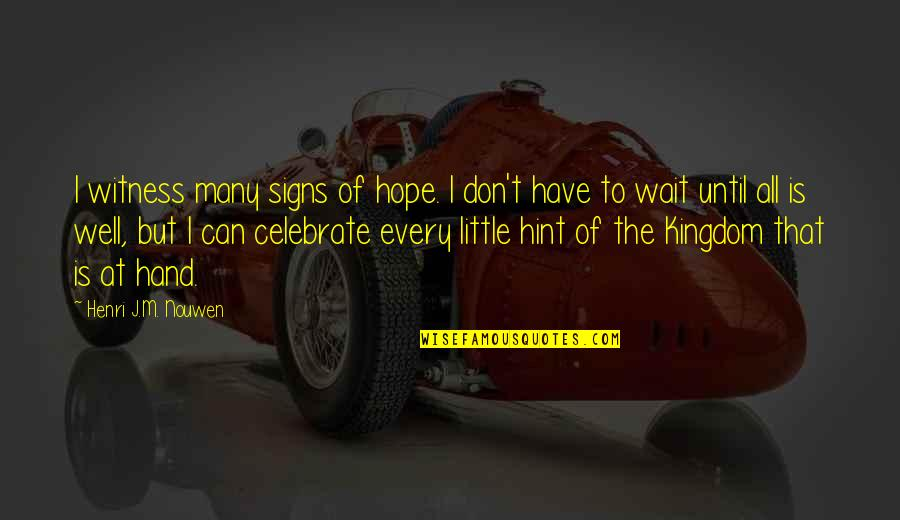 Hope All Is Well Quotes By Henri J.M. Nouwen: I witness many signs of hope. I don't