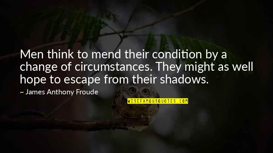Hope All Is Well Quotes By James Anthony Froude: Men think to mend their condition by a