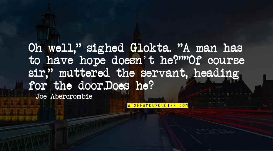 """Hope All Is Well Quotes By Joe Abercrombie: Oh well,"""" sighed Glokta. """"A man has to"""