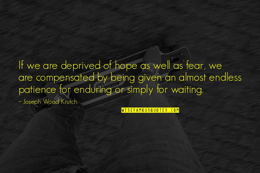 Hope All Is Well Quotes By Joseph Wood Krutch: If we are deprived of hope as well