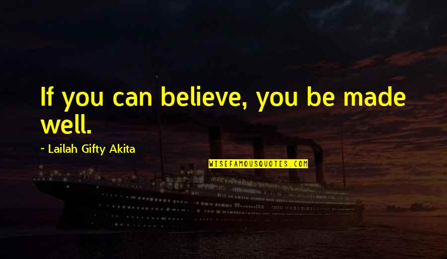 Hope All Is Well Quotes By Lailah Gifty Akita: If you can believe, you be made well.