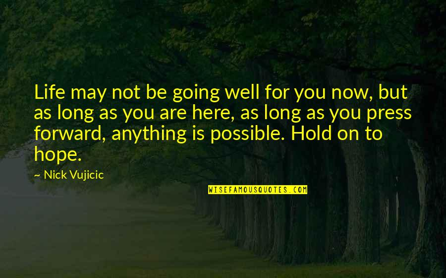 Hope All Is Well Quotes By Nick Vujicic: Life may not be going well for you