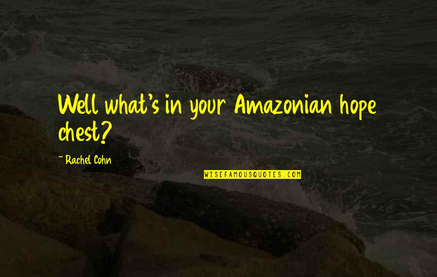 Hope All Is Well Quotes By Rachel Cohn: Well what's in your Amazonian hope chest?