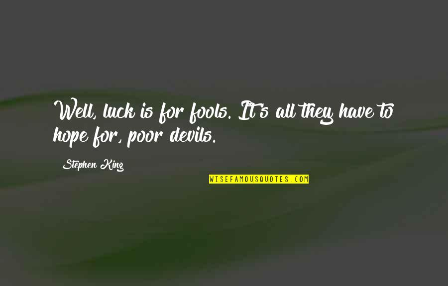 Hope All Is Well Quotes By Stephen King: Well, luck is for fools. It's all they