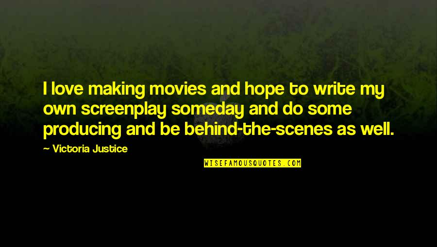 Hope All Is Well Quotes By Victoria Justice: I love making movies and hope to write