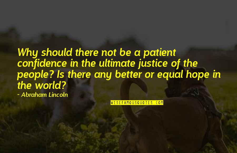 Hope And Justice Quotes By Abraham Lincoln: Why should there not be a patient confidence