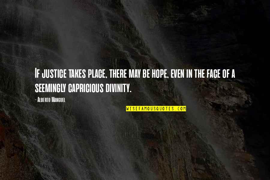 Hope And Justice Quotes By Alberto Manguel: If justice takes place, there may be hope,