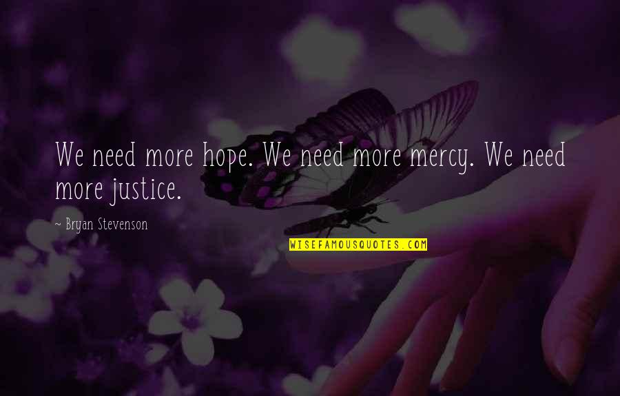 Hope And Justice Quotes By Bryan Stevenson: We need more hope. We need more mercy.