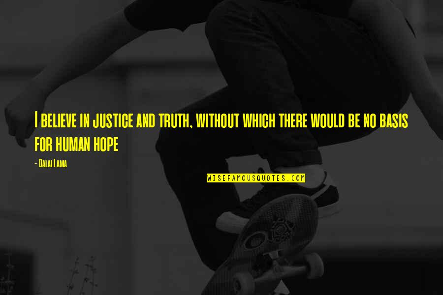 Hope And Justice Quotes By Dalai Lama: I believe in justice and truth, without which